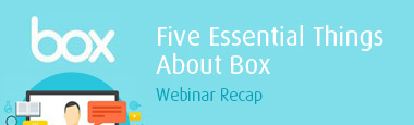 Five Essential Things About Box – Webinar Recap